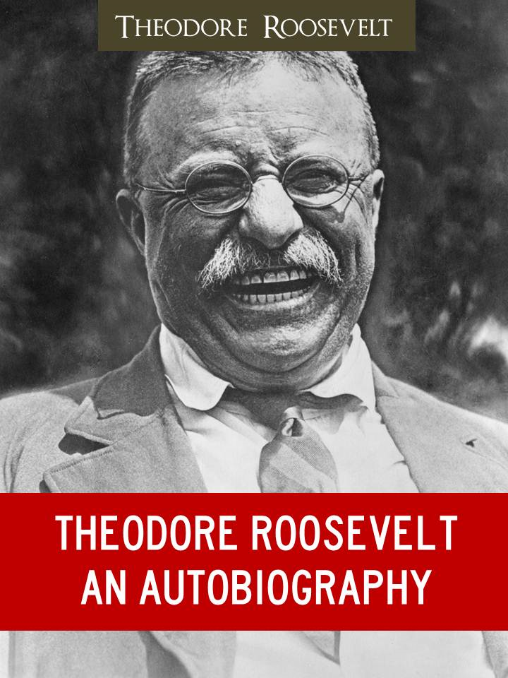 THE GREATEST AMERICAN PRESIDENT: THE AUTOBIOGRAPHY OF THEODORE ROOSEVELT (Worldwide Bestseller) by Theodore TEDDY ROOSEVELT