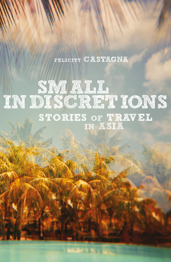 Small Indiscretions: Stories of Travel In Asia