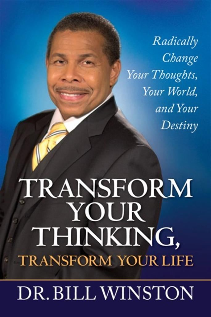 Transform Your Thinking, Transform Your Life By: Bill Winston