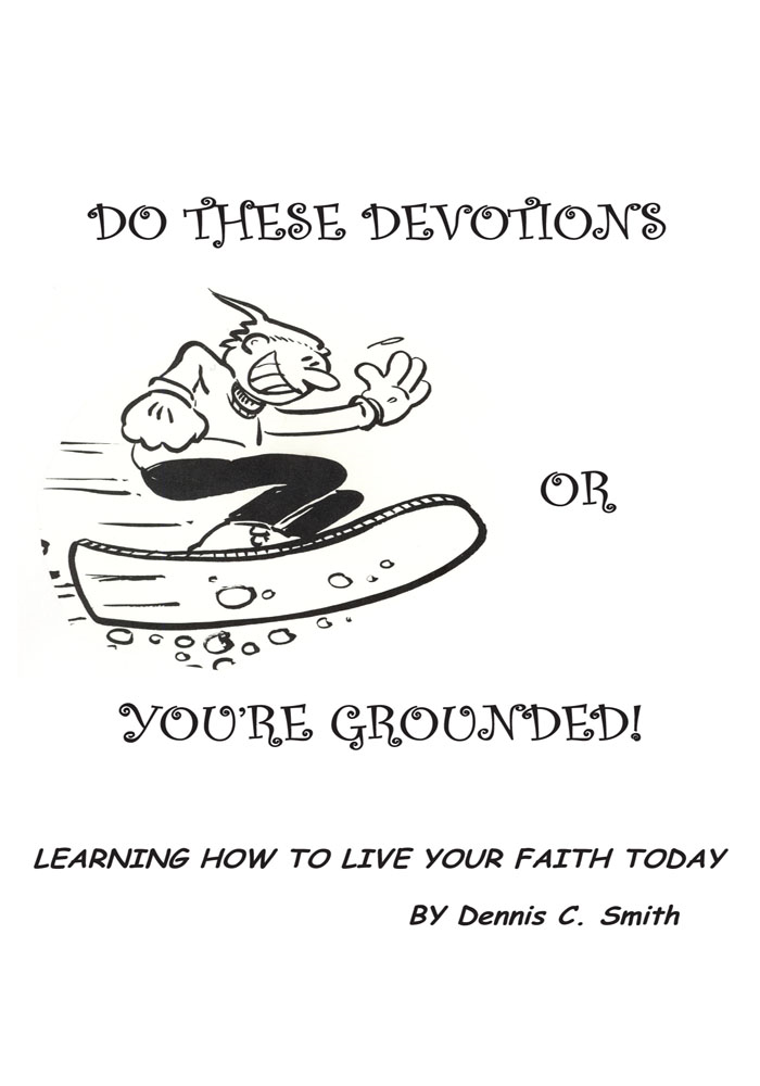 Do These Devotions or You're Grounded