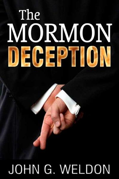 The Mormon Deception By: John Weldon
