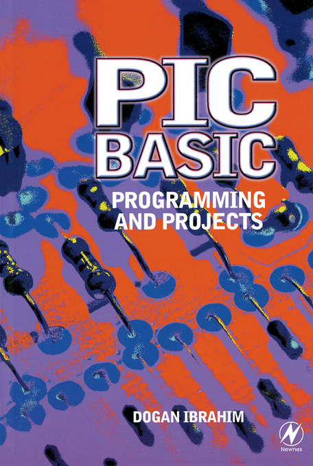 PIC BASIC: Programming and Projects: Programming and Projects