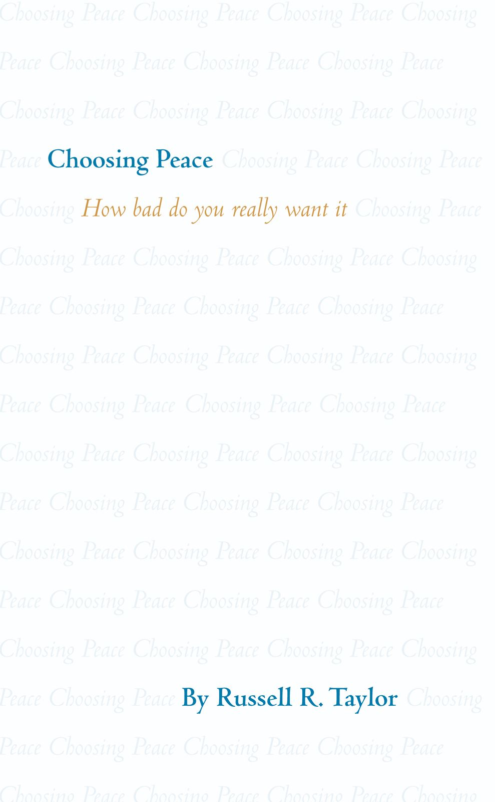 Choosing Peace By: Russell R. Taylor
