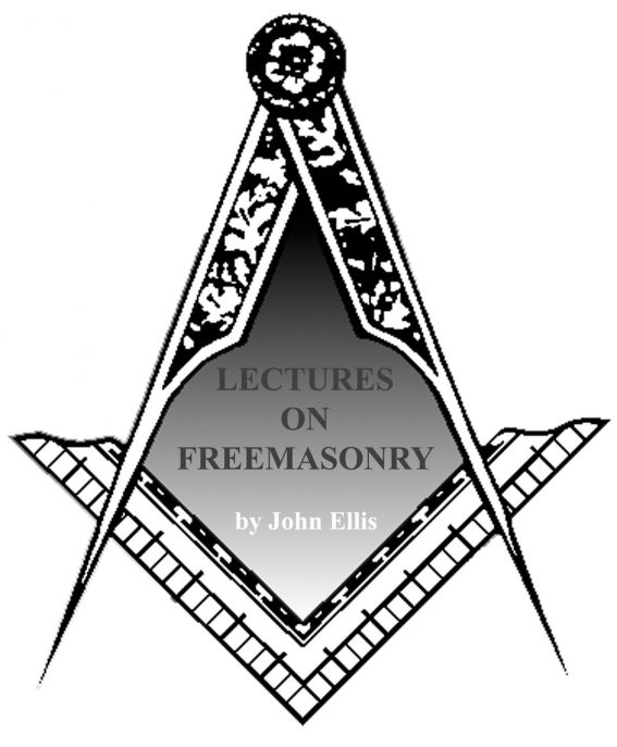 Lectures on Freemasonry By: John Ellis