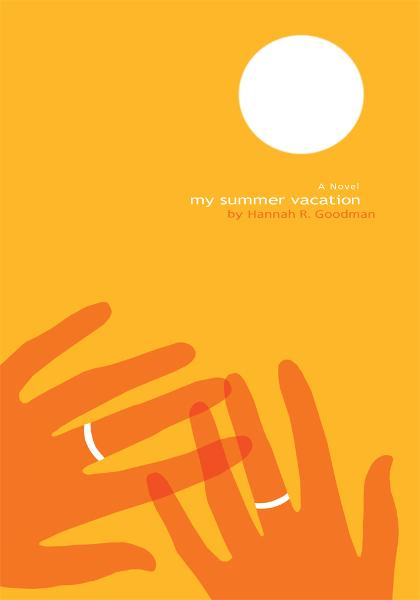 MY SUMMER VACATION By: Hannah Goodman