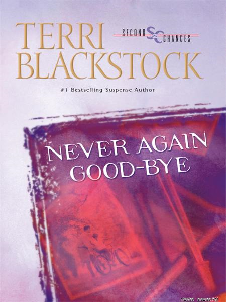 Never Again Good-Bye By: Terri   Blackstock
