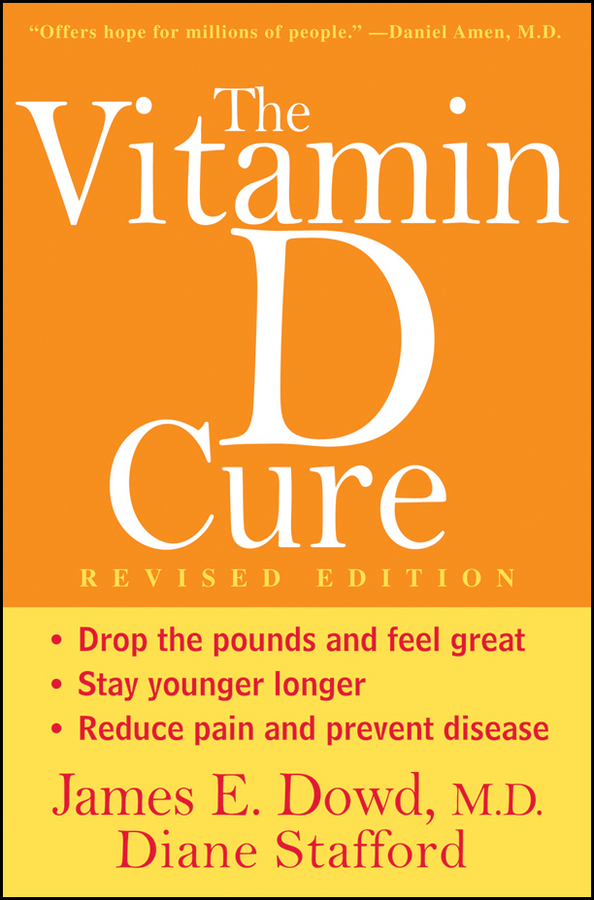 The Vitamin D Cure, Revised By: Diane Stafford,James Dowd  MD
