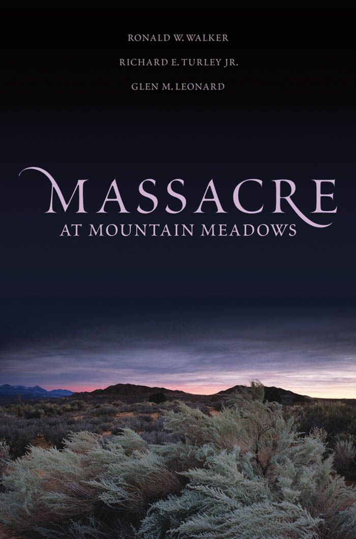 Massacre at Mountain Meadows By: Glen M. Leonard,Richard E. Turley,Ronald W. Walker
