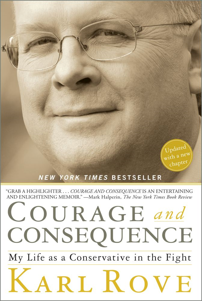 Courage and Consequence By: Karl Rove