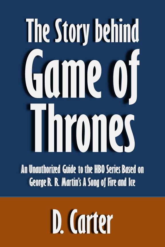 The Story behind Game of Thrones: An Unauthorized Guide to the HBO Series Based on George R. R. Martin's A Song of Fire and Ice [Article]