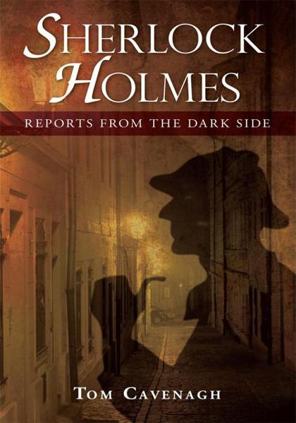 Sherlock Holmes, Reports From The Dark Side By: Tom Cavenagh
