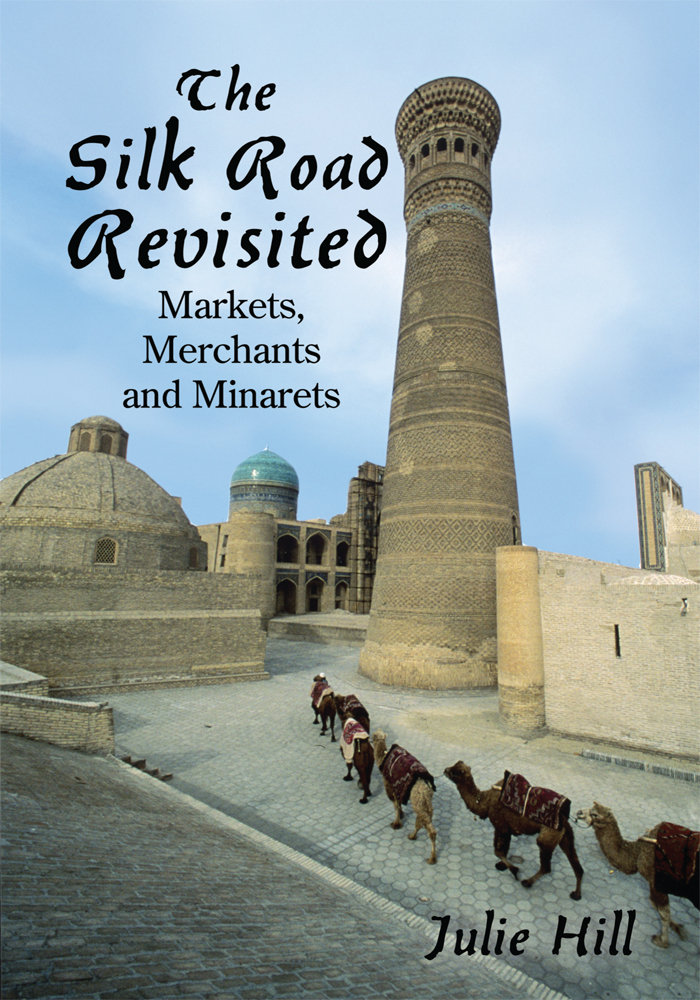 The Silk Road Revisited By: Julie Hill