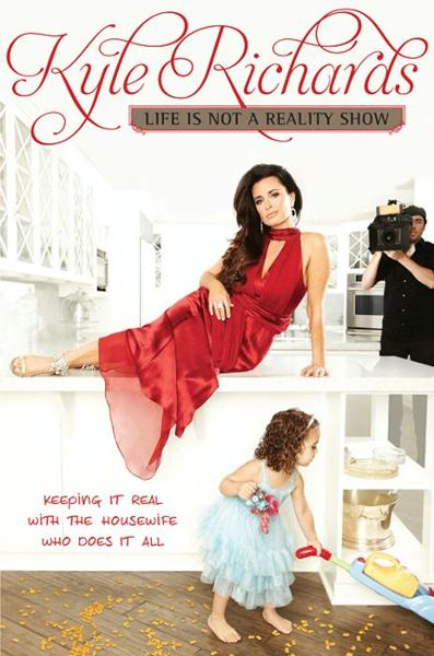 Life Is Not a Reality Show By: Kyle Richards