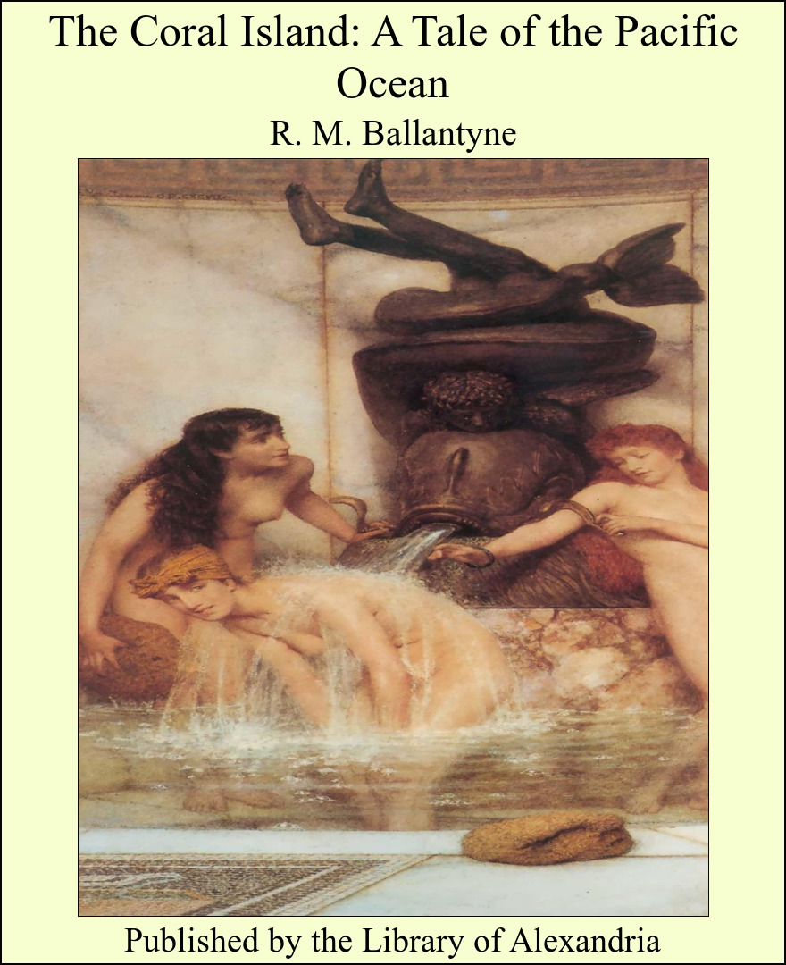 The Coral Island: A Tale of the Pacific Ocean By: R. M. Ballantyne