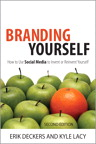 Branding Yourself: How to Use Social Media to Invent or Reinvent Yourself By: Erik Deckers,Kyle Lacy