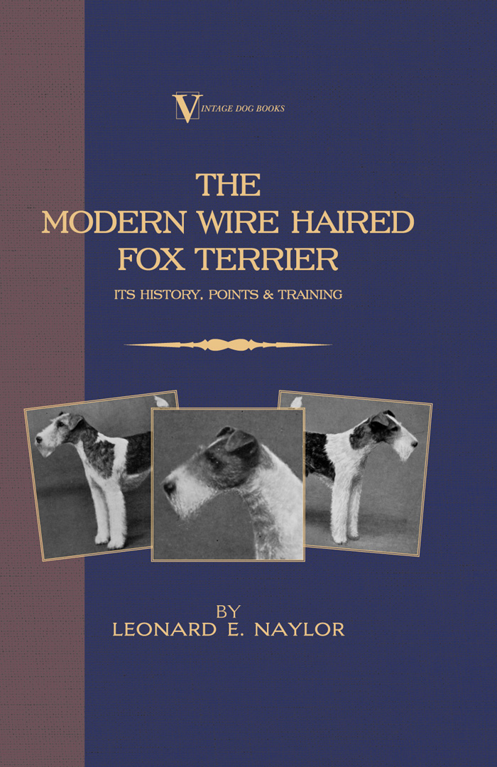 The Modern Wire Haired Fox Terrier - Its History, Points & Training (A Vintage Dog Books Breed Classic)