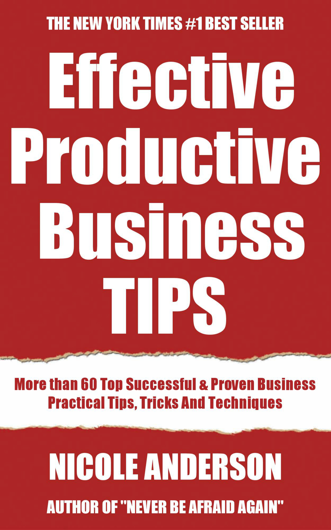 Smart Effective & Productive Business Tips: More than 60 Top Successful & Proven Business Practical Tips, Tricks, Techniques and Strategies to be More Productive & Effective Than Ever Before