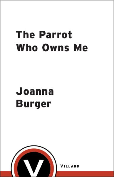The Parrot Who Owns Me By: Joanna Burger