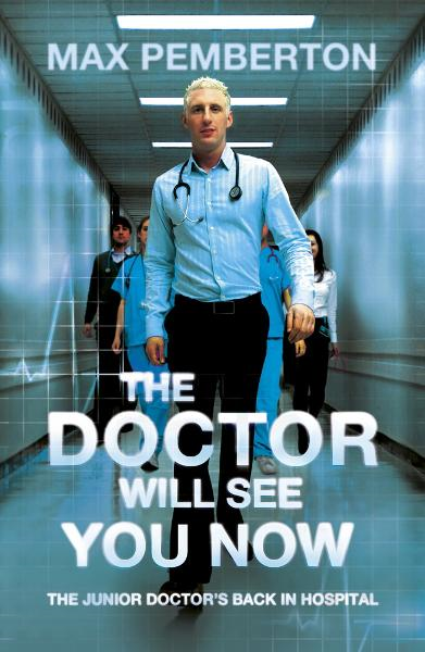 The Doctor Will See You Now By: Max Pemberton