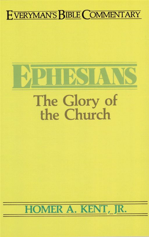Ephesians- Everyman's Bible Commentary By: Homer Kent Jr