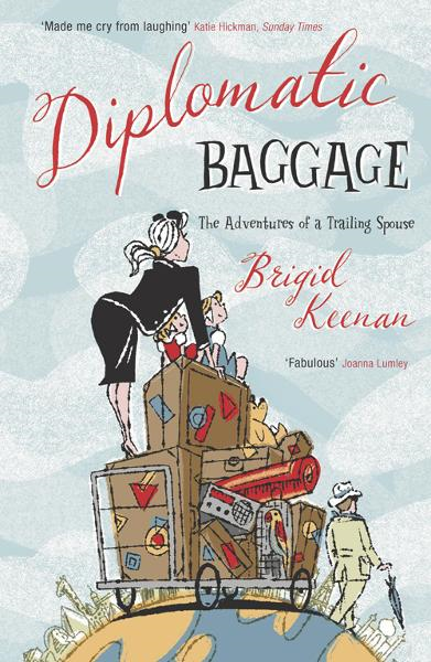 Diplomatic Baggage The Adventures of a Trailing Spouse