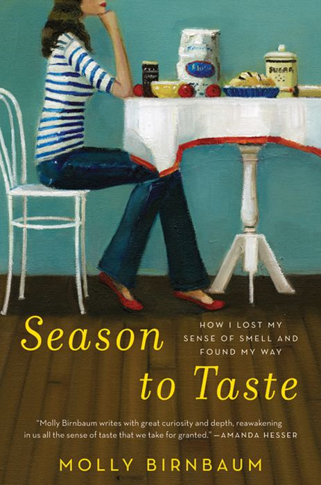 Season to Taste: How I Lost My Sense of Smell and Found My Way By: Molly Birnbaum