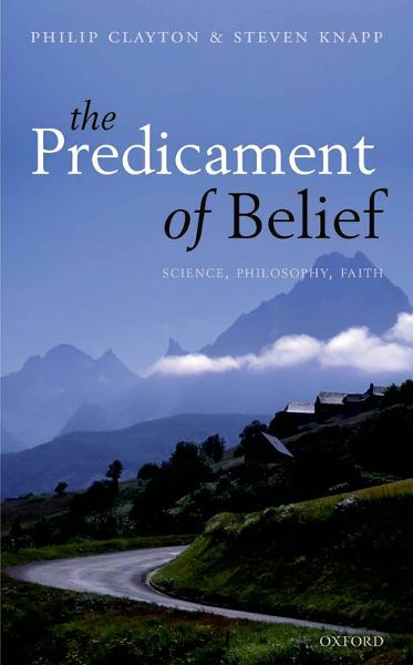 The Predicament of Belief : Science, Philosophy, and Faith