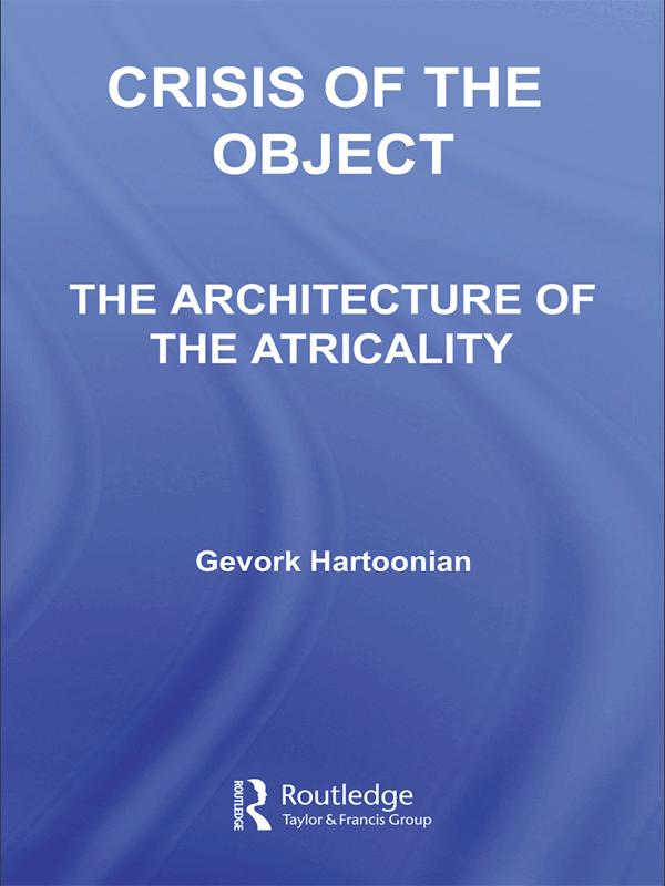 A crisis of the object By: Gevork Hartoonian