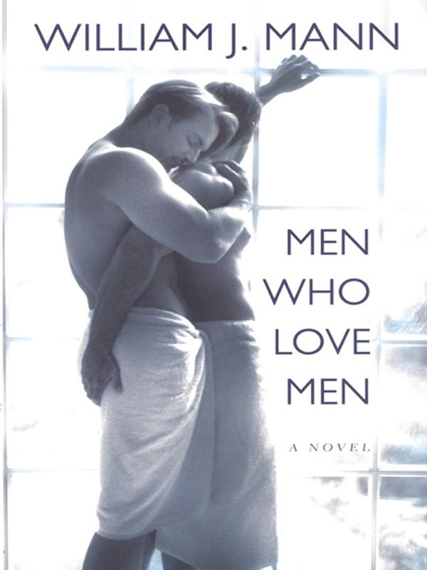 Men Who Love Men By: William J. Mann