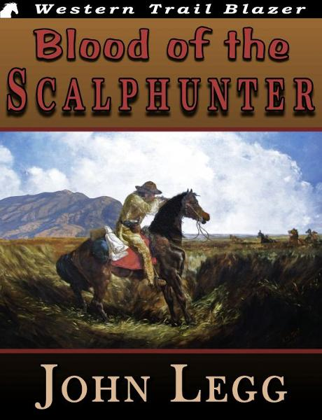 Blood of the Scalphunter By: John Legg