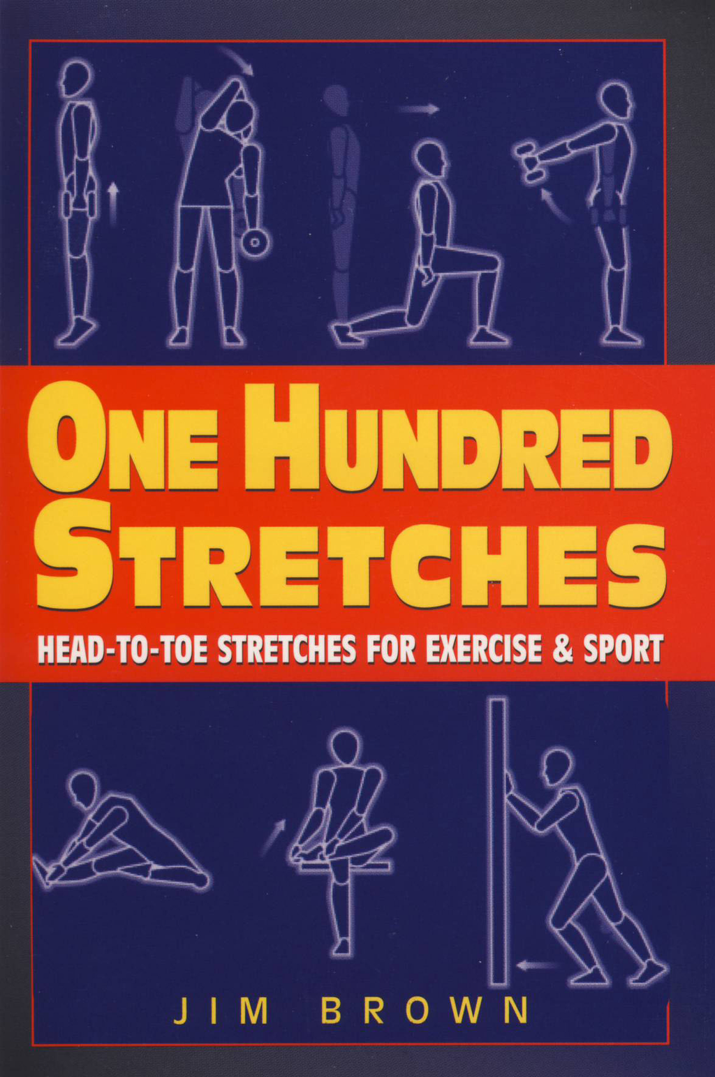 One Hundred Stretches: Head to Toe Stretches for Exercises & Sports By: Jim Brown