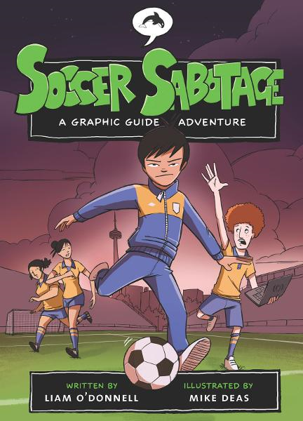 Soccer Sabotage: A Graphic Guide Adventure By: Liam O'Donnell,Mike Deas