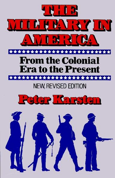 Military in America By: Peter M. Karsten