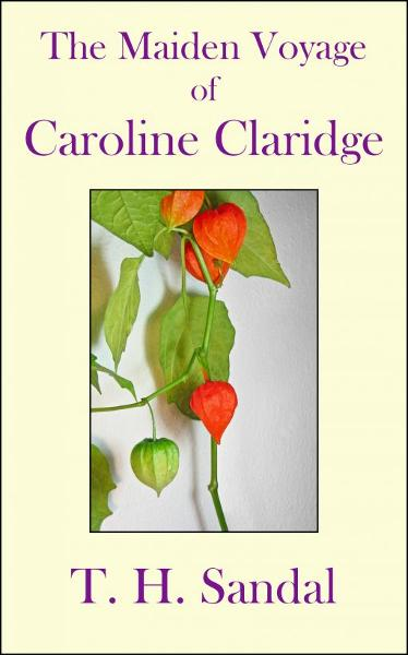 The Maiden Voyage of Caroline Claridge By: T.H. Sandal