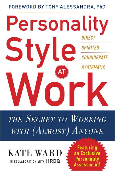 Personality Style at Work: The Secret to Working with (Almost) Anyone By: Kate Ward