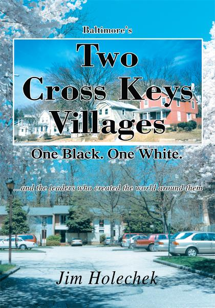 Baltimore's Two Cross Keys Villages By: James Holechek