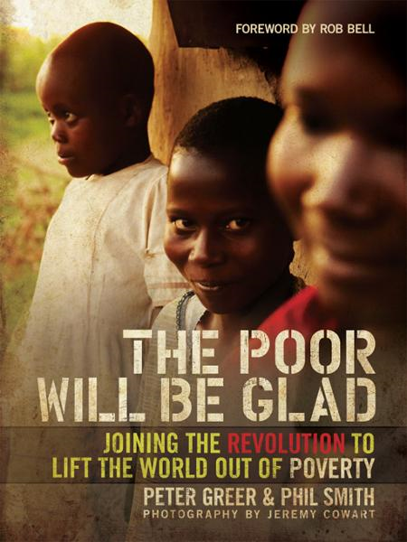 The Poor Will Be Glad By: Peter   Greer,Phil   Smith