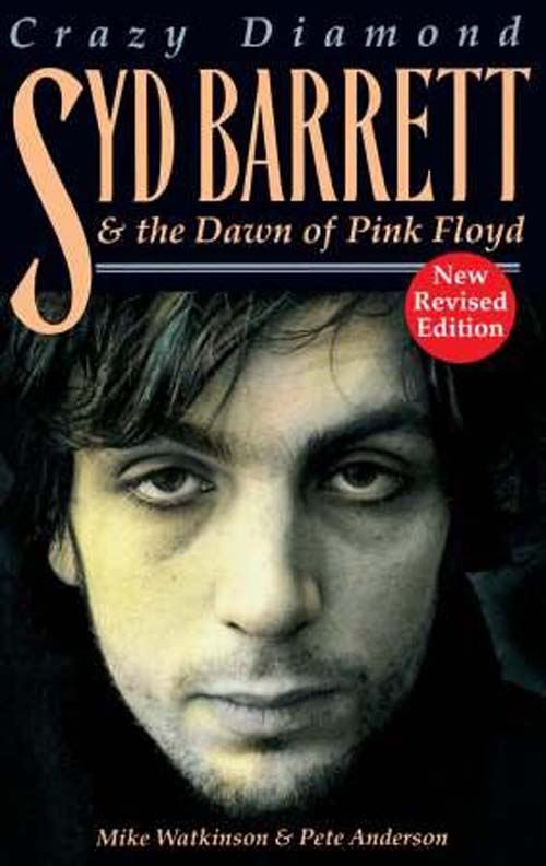 Crazy Diamond - Syd Barrett and the Dawn of Pink Floyd By: Mike Watkinson