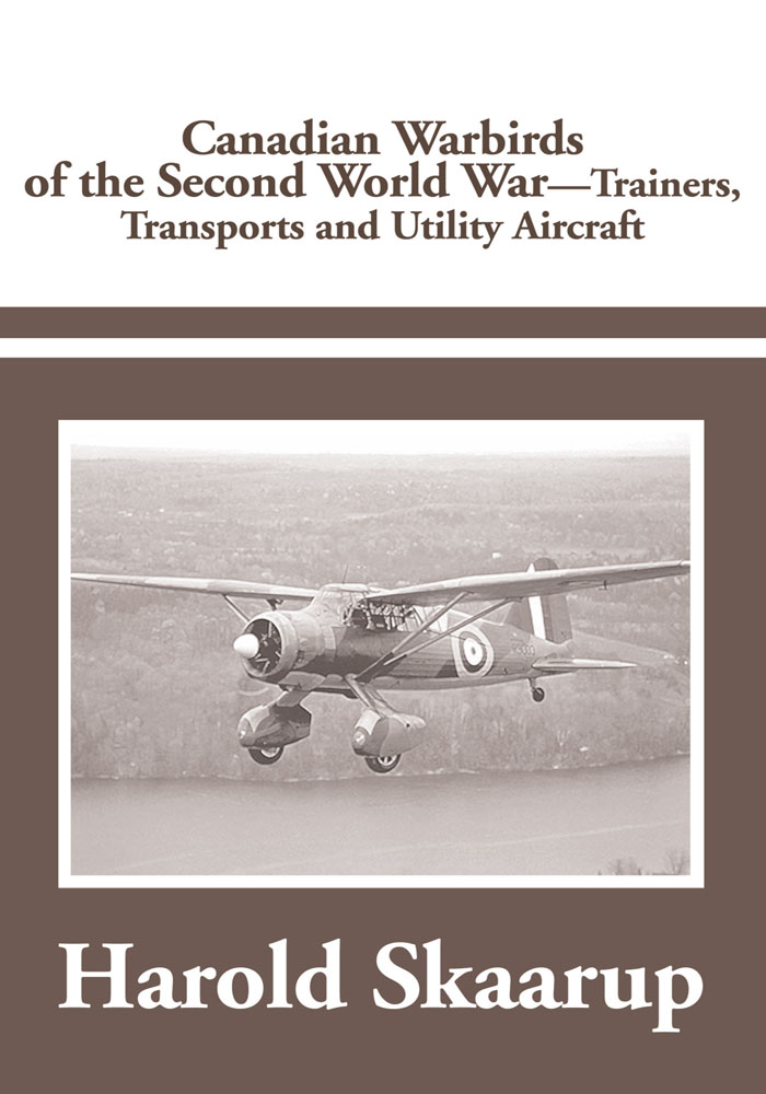 Canadian Warbirds of the Second World War - Trainers, Transports and Utility Aircraft By: Harold A. Skaarup