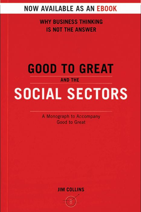 Good To Great And The Social Sectors By: Jim Collins
