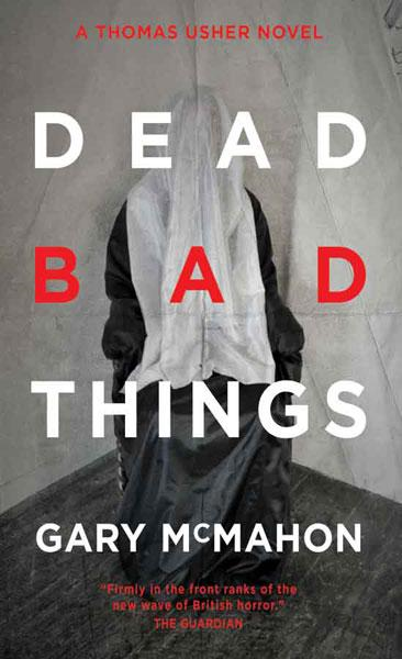 Dead Bad Things By: Gary McMahon