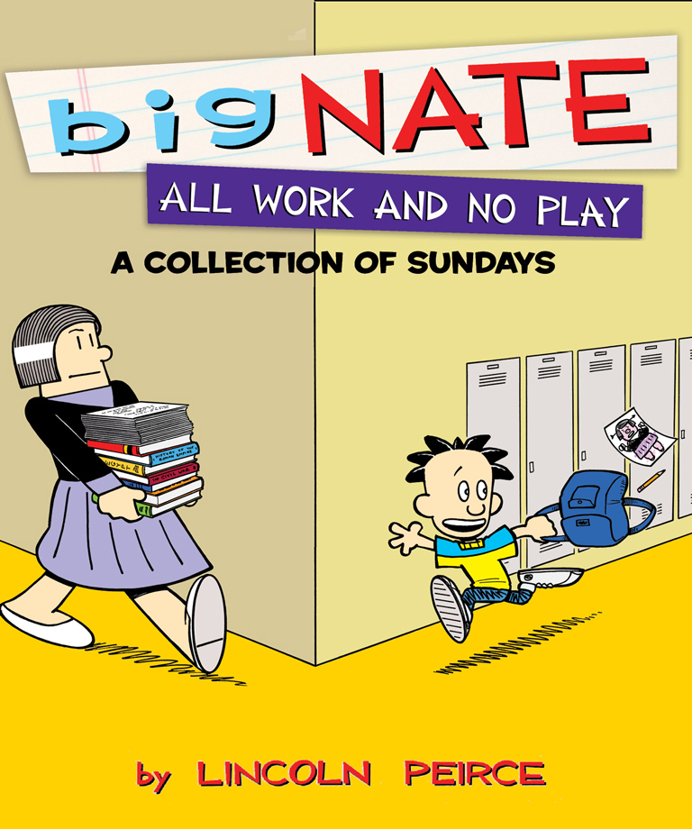 Big Nate All Work and No Play By: Lincoln Peirce