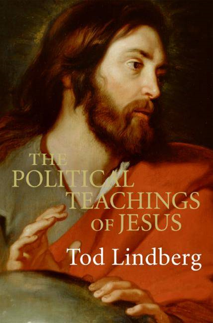 The Political Teachings of Jesus By: Tod Lindberg
