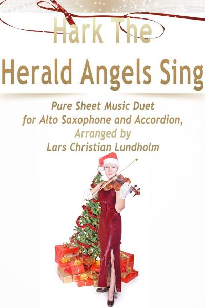 Hark The Herald Angels Sing Pure Sheet Music Duet for Alto Saxophone and Accordion, Arranged by Lars Christian Lundholm