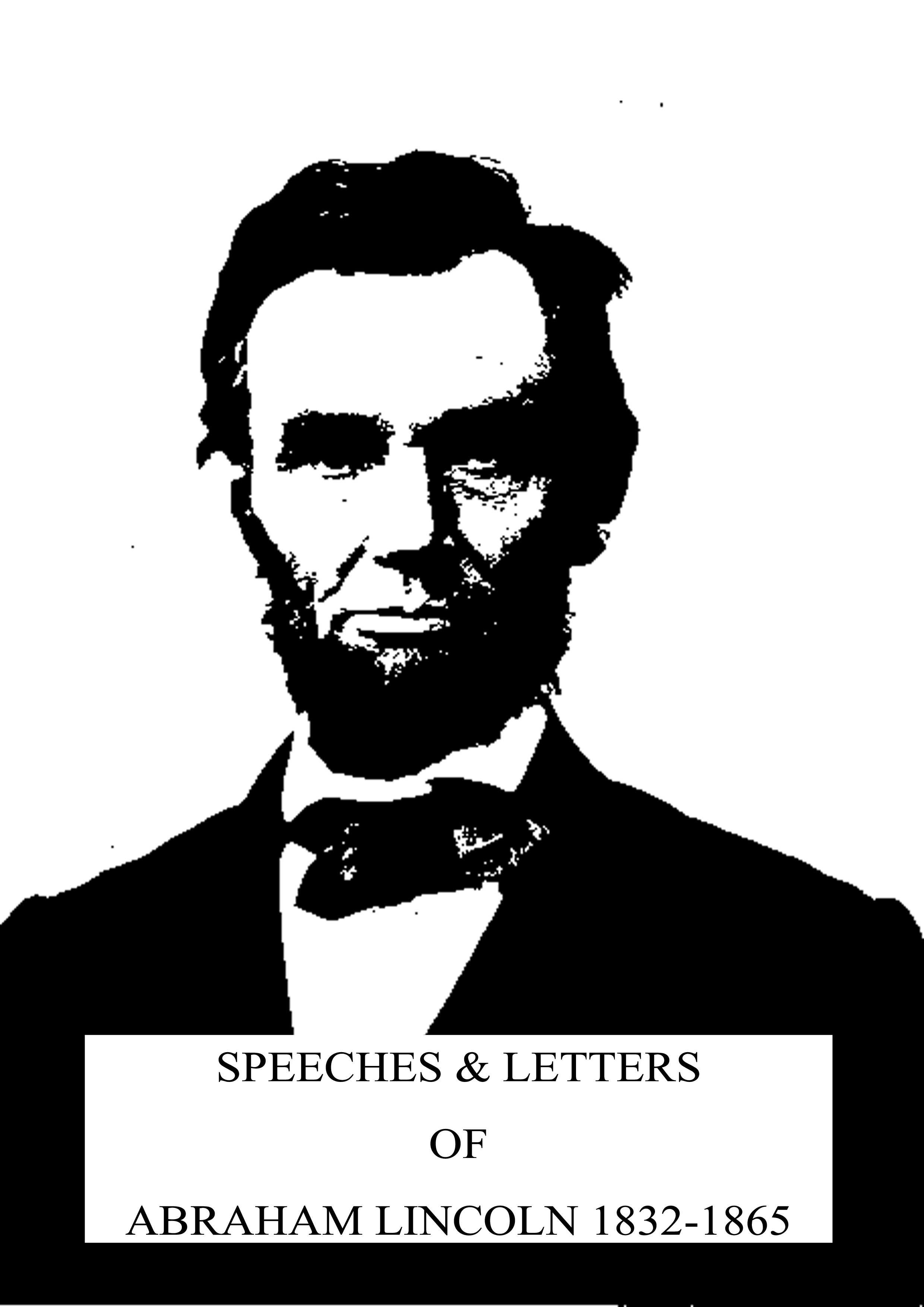 Speeches & Letters Of Abraham Lincoln 1832-1865