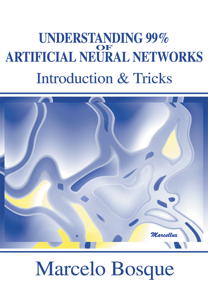 Understanding 99% of Artificial Neural Networks By: Marcelo Bosque