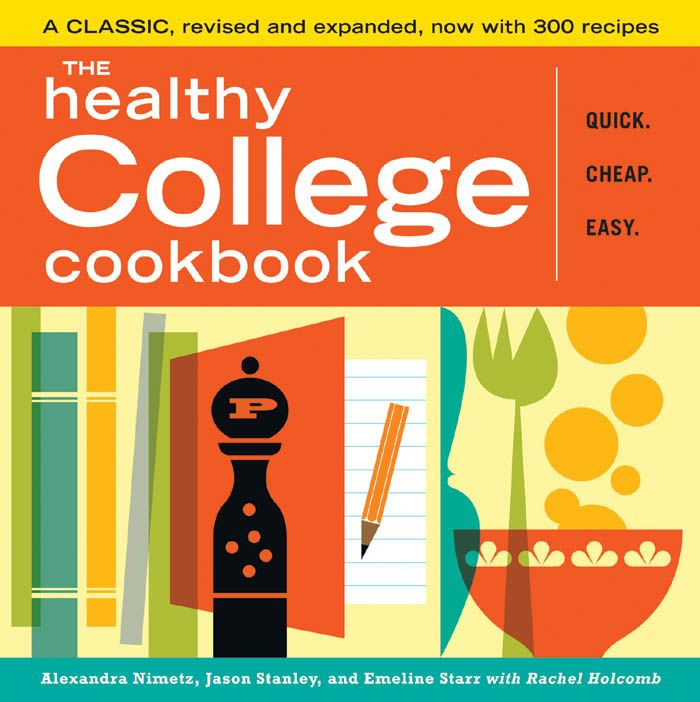 The Healthy College Cookbook By: Alexandra Nimetz,Emeline Starr,Jason Stanley,Rachel Holcomb