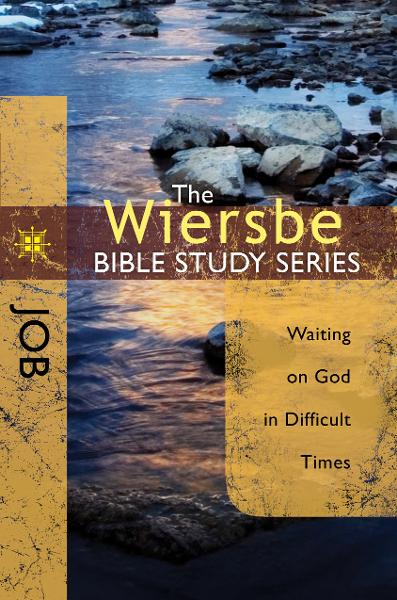 The Wiersbe Bible Study Series: Job: Waiting On God in Difficult Times By: Warren W. Wiersbe