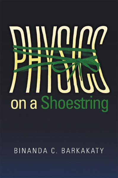Physics on a Shoestring By: Binanda C. Barkakaty
