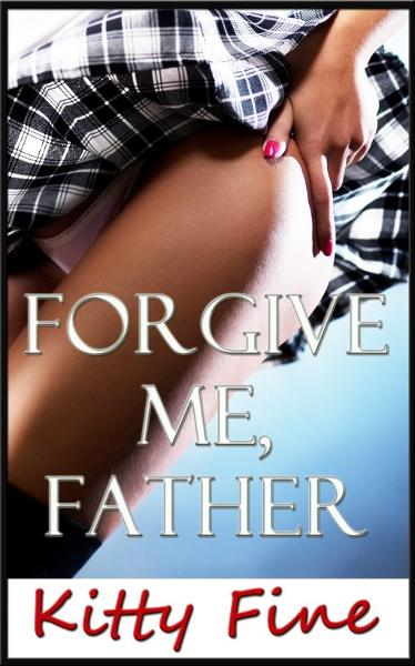 Forgive Me, Father (A Catholic Schoolgirl Ex-Step Daughter and Priest Daddy Sex Taboo Erotica Short Story)